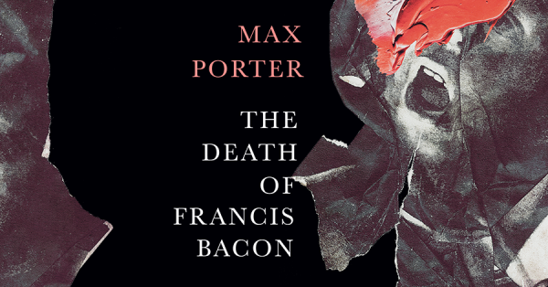 Announcing Max Porter's The Death of Francis Bacon