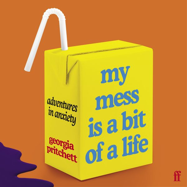 Announcing Georgia Pritchett's My Mess Is a Bit of a Life